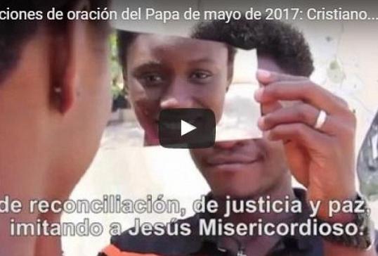 El vídeo del Papa. Mayo 2017.