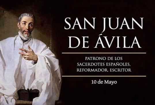 HOY 10 DE MAYO LA IGLESIA CELEBRA LA FIESTA DE SAN JUAN DE ÁVILA, PATRONO DEL CLERO ESPAÑOL