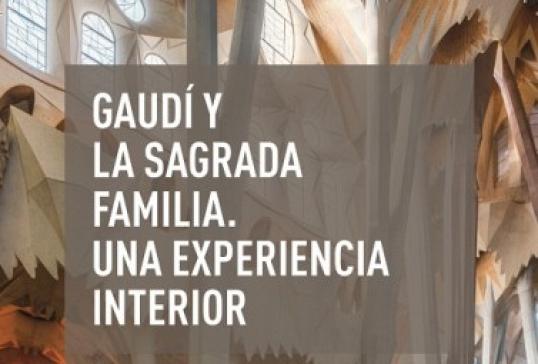 Gaudí y la Sagrada Familia. Una experiencia interior.
